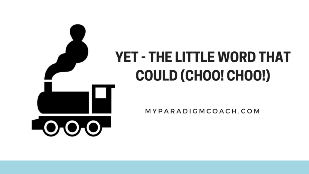 Yet - The Little Word That Could (Choo! Choo!)